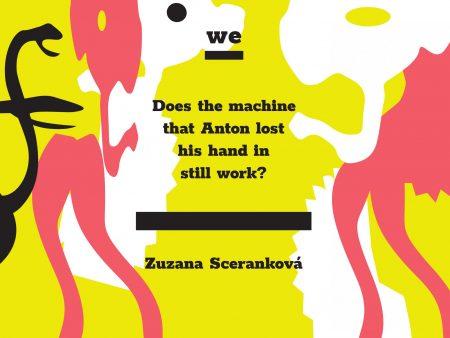 Zuzana Sceranková: Does the machine that Anton lost his hand in still work?