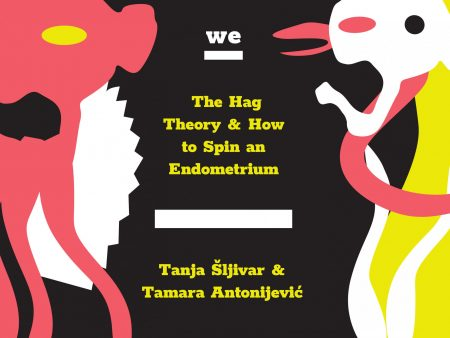 Tanja Šljivar & Tamara Antonijević: The Hag Theory & How to Spin an Endometrium