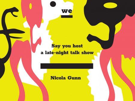 Nicola Gunn: Say you host a late-night talk show