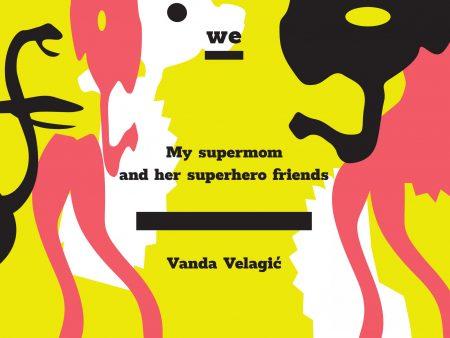 Vanda Velagić: My supermom and her superhero friends