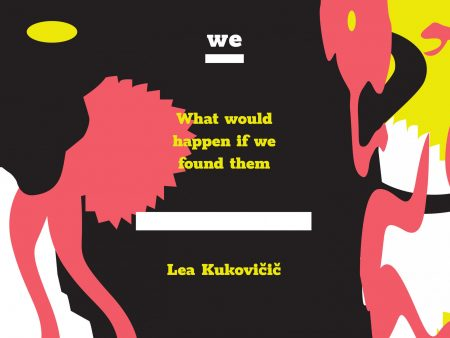 Lea Kukovičič: What would happen if we found them